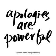 Apologies are powerful. Subscribe: DanielleLaPorte.com #Truthbomb #Words #Quotes
