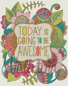 Today is going to be Awesome!http://society6.com/valentinaramos/today-is-going-to-be-awesome-ptu_print#1=45