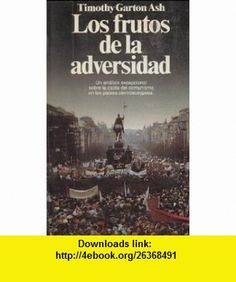 Los Frutos de la Adversidad (9788432044892) Timothy Garton Ash , ISBN-10: 843204489X  , ISBN-13: 978-8432044892 ,  , tutorials , pdf , ebook , torrent , downloads , rapidshare , filesonic , hotfile , megaupload , fileserve