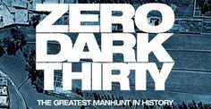 Zero Dark Thirty is about the decade hunt for Osama bin Laden, and his death in 2011