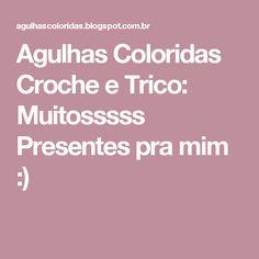 Agulhas Coloridas Croche e Trico: Muitosssss Presentes pra mim :)