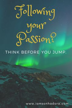 Follow your passion but think before you jump.
