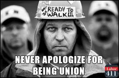 Never apologize for being union. Never have, never will.