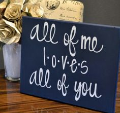 All of me loves all of you... love this!