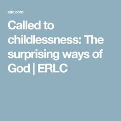 Called to childlessness: The surprising ways of God           |            ERLC