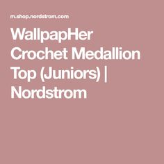 WallpapHer Crochet Medallion Top (Juniors) | Nordstrom