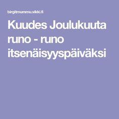 Kuudes Joulukuuta runo - runo itsenäisyyspäiväksi Independence Day, Finland, Teaching, Crafts, Historia, Diwali, Manualidades, 4th Of July Nails, Education