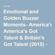 Emotional and Golden Buzzer Moments- America's Got Talent & Britain's Got Talent (2015) - YouTube