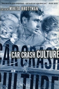 Mikita Brottman (ed.), Car Crash Culture, published by Palgrave, New York, paperback, 2001. Design and collage: David Baldeosingh Rotstein, incorporating photos of Jayne Mansfield, James Dean and Princess Diana, all crash victims