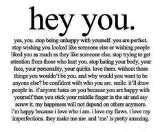 everyone should read this out every day and not just say the words but actually live by them. You are perfect Amazing Quotes, Great Quotes, Quotes To Live By, Inspirational Quotes, Motivational Quotes, Cool Quotes For Girls, Love Your Body Quotes, Teen Girl Quotes, Teenage Quotes