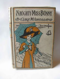 vintage book, antique book, pictorial cover, Naughty Miss Bunny, Mulholland, illustrated, 1910's by mudintheUSA on Etsy