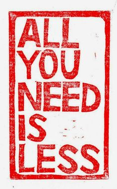 All you need is less | Inspirational Quotes