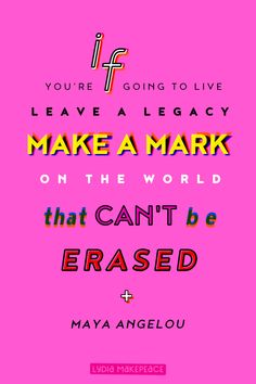 If you're going to live, leave a legacy. Make a mark on the world that can't be erased. Epic Quotes, Art Quotes, Legacy Quotes, Leaving Quotes, Leaving A Legacy, Happy Dance, Maya Angelou, Creative Business