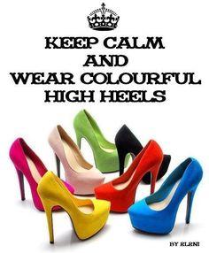 KEEP CALM AND HEAR COLOURFUL HIGH HEELS - created by eleni