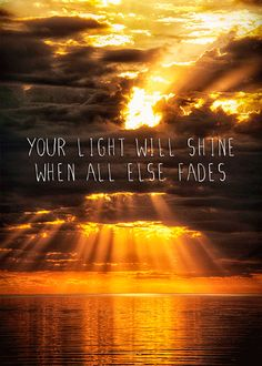 Psalm 112:4 When darkness overtakes the godly, light will come bursting in