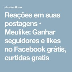 Reações em suas postagens • Meulike: Ganhar seguidores e likes no Facebook grátis, curtidas gratis