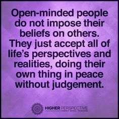 """Open-minded people do not ...:"