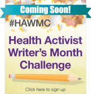 April will be Health Activist Writer's Month and mark the second-annual Health Activist Writer's Month Challenge (#HAWMC)! Join us!  #hawmc #blog #health