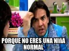 Por que no eres una niña normal?