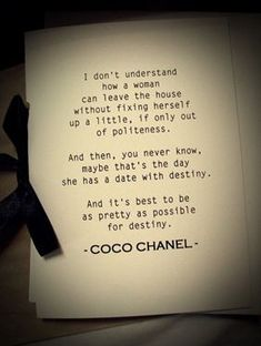 """""""And it's best to be as pretty as possible for destiny."""" (Coco Chanel)"""
