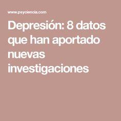 Depresión: 8 datos que han aportado nuevas investigaciones