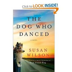 """read """"The Dog Who Danced"""" in one sitting...Susan Wilson describes heartbreak and hope, for both people and dogs, beautifully..."""