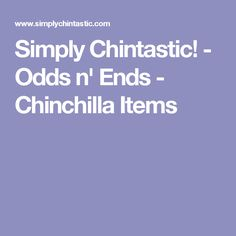 Simply Chintastic! - Odds n' Ends - Chinchilla Items