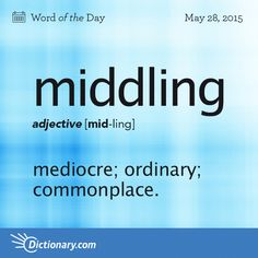 mediocre; ordinary; commonplace; pedestrian: The restaurant's entrées are no better than middling.