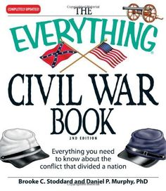 The Everything Civil War Book: Everything you need to know about the conflict that divided a nation by Brooke C. Stoddard and Daniel P. Murphy.