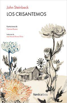 Los crisantemos / John Steinbeck ; ilustraciones de Carmen Bueno ; traducción de José Manuel Álvarez Flórez http://fama.us.es/record=b2696665~S5*spi