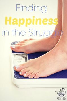 Don't let weight-loss and maintenance drag you down. Find happiness in the struggle! | Fit Bottomed Mamas