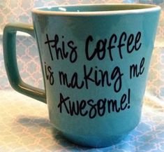 "Another DIY coffee mug - ""This coffee is making me awesome!!"""
