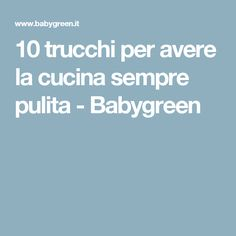 10 trucchi per avere la cucina sempre pulita - Babygreen