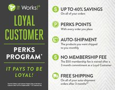 Incredible Loyal Customer Program. We have 5X as many customers as distributors because we reward them so well! #ItWorks !