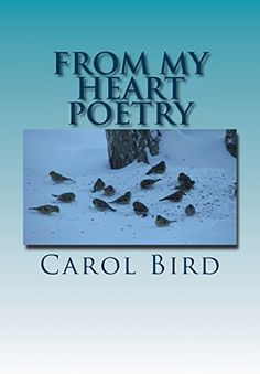 From My Heart Poetry by Carol Bird…