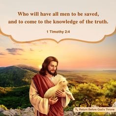 Who will have all men to be saved, and to come unto the knowledge of the truth.                      1 Timothy  2:4