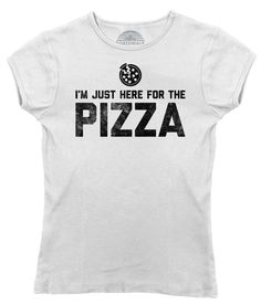 Women's I'm Just Here for the Pizza T-Shirt - Juniors Fit - Hipster Funny Foodie