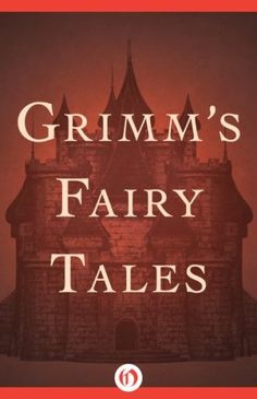15 classics you probably haven't read but should, including Grimm's Fairy Tales by The Brothers Grimm.