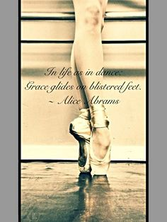 #dance #ballet #pointe #quote #true #painful #pointe shoes #Alice Abrams