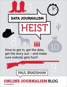 Data Journalism Heist: this short ebook introduces you quickly to key techniques in finding that data and turning it into stories