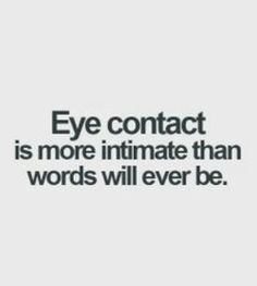 ♡eye contact held for longer than 6 seconds means lust or hate.