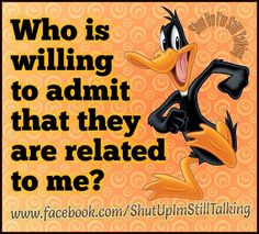 Who Is Willing To Admit They Are Related To Me? funny quotes family quote jokes family quotes lol funny quote funny quotes funny sayings humor looney tunes quotes quotes that make you laugh quotes that make you smile cartoon quotes quotes with cartoons Cartoon Quotes, Jokes Quotes, Funny Quotes, Funny Picture Quotes, Cute Quotes, Thats All Folks, Laughing Quotes, Looney Tunes, Just For Laughs