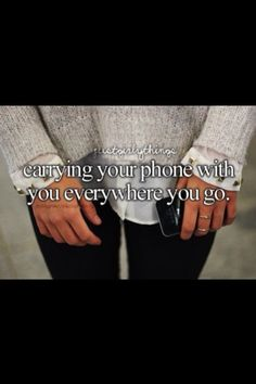 Carrying You Phone With You Everywhere You Go ~ Just Girly Things