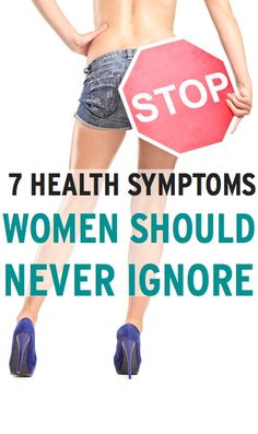 7 health symptoms you should never ignore: red flags of common serious health problems for women--must read!