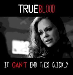 True Blood - Most watched cable show , guess we better end it !!!!?????? WTH??
