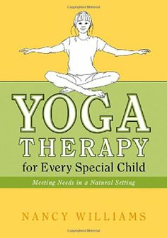 Yoga Therapy for Every Special Child: Meeting Needs in a Natural Setting by Nancy Williams http://www.amazon.com/dp/1848190271/ref=cm_sw_r_pi_dp_awOKtb05TAXJA98D