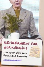 Retirement for Workaholics: Life after work in a Downsized Economy Hard Workers, The Lives Of Others, Working People, Retirement, First Love, Career, Decorating, Life, Decor