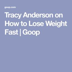 Tracy Anderson on How to Lose Weight Fast | Goop