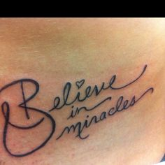 Believe in Miracles A Tattoo that I drew for my sister. In honor of my mom fighting liver failure and being alive!
