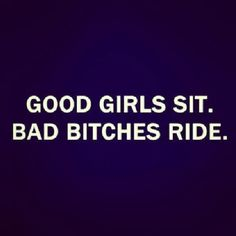 Big girls sit, bad girls, bad bitches ride, biker chick - motorcycle quote - sportbike